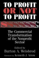 To Profit or Not to Profit : The Commercial Transformation of the Nonprofit...