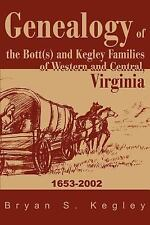 Genealogy of the Bott and Kegley Families of Western and Central, Virginia :...