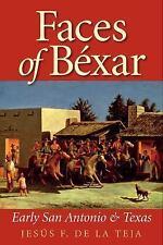 Faces of Béxar : Early San Antonio and Texas by Jesús F. de la Teja (2016,...