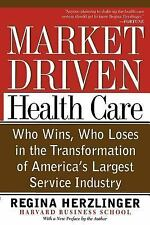 Market Driven Health Care : Who Wins, Who Loses in the Transformation of...