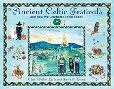 The Ancient Celtic Festivals : And How We Celebrate Them Today by Frank E....