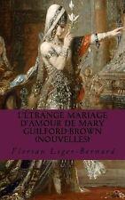 L'étrange Mariage d'Amour de Mary Guilford-Brown : Nouvelles by Florian...