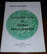 seicento anni di storia delle monete-enrico malatesta-editrice empire state 1972