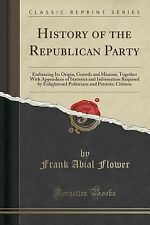 History of the Republican Party : Embracing Its Origin, Growth and Mission;...