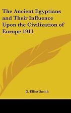 The Ancient Egyptians and Their Influence Upon the Civilization of Europe 1911