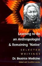 Learning to Be an Anthropologist & Remaining Native: Selected Writings, Beatrice