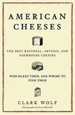 American Cheeses: The Best Regional, Artisan, and Farmhouse Cheeses, Who Makes..