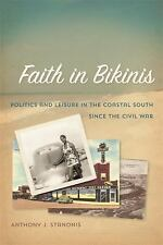 Politics and Culture in the Twentieth-Century South: Faith in Bikinis :...