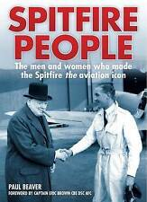Spitfire People: The Men and Women Who Made the Spitfire the Aviation Icon by...