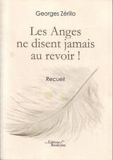 Les Anges Ne Disent Jamais Au Revoir ! - Recueil  - Georges Zérillo