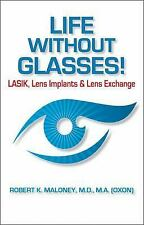 Life without Glasses: LASIK, Lens Implants & Lens Exchange-ExLibrary