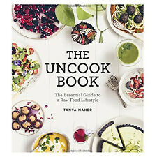 The Uncook Book: The Essential Guide to a Raw Food Lifestyle by Tanya Maher NEW