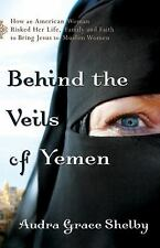Behind the Veils of Yemen : How an American Woman Risked Her Life, Family,...