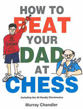 How to Beat Your Dad at Chess by Murray Chandler (Hardback, 1998)