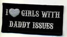 I love girls with daddy issues patch badge motorcycle biker novelty vest jacket