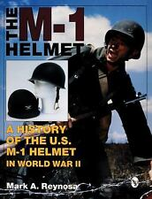 The M-1 Helmet : A History of the U. S. M-1 Helmet in World War II by Mark A. R…