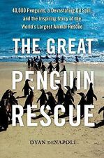 The Great Penguin Rescue: 40,000 Penguins, a Devastating Oil Spill, and the Ins