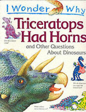I Wonder Why Triceratops Had Horns and Other Questions About Dinosaurs (I wonder