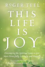 This Life Is Joy: Discovering the Spiritual Laws to Live More Powerfully, Loving