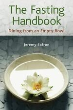 The Fasting Handbook : Dining from an Empty Bowl by Jeremy Safron (2005, Pape...