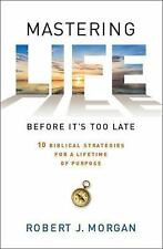 Mastering Life Before It's Too Late: 10 Biblical Strategies for a Lifetime of Pu