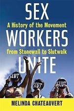 Sex Workers Unite: A History of the Movement from Stonewall to SlutWalk