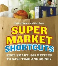 Better Homes and Gardens Supermarket Shortcuts: Shop Smart! 365 Recipes to Save