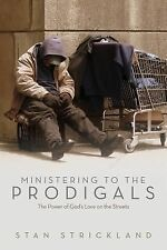 Ministering to the Prodigals : The Power of God's Love on the Streets by Stan...