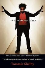 We Who Are Dark : The Philosophical Foundations of Black Solidarity by Tommie...