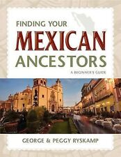 Finding Your Mexican Ancestors : A Beginner's Guide by Peggy Hill Ryskamp and...
