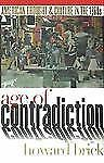 Age of Contradiction: American Thought and Culture in the 1960s by Brick, Howar