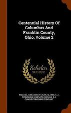 Centennial History of Columbus and Franklin County, Ohio, Volume 2 by Clarke,...