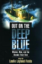 Out on the Deep Blue : Women, Men, and the Oceans They Fish (2001, Hardcover,...