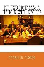 My Two Mothers: a Memoir with Recipes by Patricia Florio (2013, Paperback)