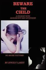 BEWARE THE CHILD: A Journey With Adolescent Sex Offenders