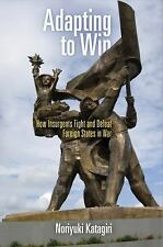 Adapting to Win : How Insurgents Fight and Defeat Foreign States in War by...