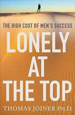 Lonely at the Top : The High Cost of Men's Success by Thomas Joiner (NEW).