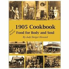 1905 Cookbook: Food for Body and Soul by Judy Steiger Howard (2011, Paperback)