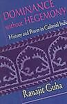 Dominance without Hegemony: History and Power in Colonial India Convergences: I