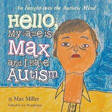 Hello, My Name Is Max and I Have Autism : An Insight into the Autistic Mind...