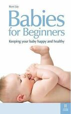 Babies for Beginners: Keeping your baby happy and healthy: How to Keep Your Baby