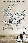 Happily Married for Life: 60 Tips for a Fun Growing Relationship