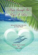 HOPE THROUGH THE EYES OF LOVE: Life and Marriage in the Face of a Brain Tumor by