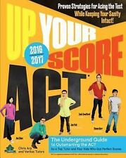 Up Your Score: ACT, 2016-2017 Edition : The Underground Guide by Ava Chen,...