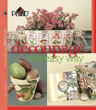 Decoupage The Easy Way from Plaid:  Ideas, Projects,  Step-By-Step Instructions
