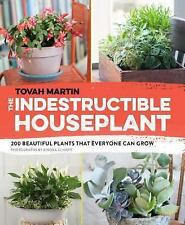 NEW - The Indestructible Houseplant: 200 Beautiful Plants that Everyone Can Grow