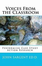 Voices From The Classroom: Performing Case Study Action Research