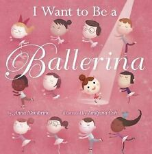 I Want to Be a Ballerina by Anna Membrino 2014 Picture Book New