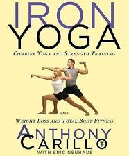 Iron Yoga: Combine Yoga and Strength Training for Weight Loss and Total Body Fit