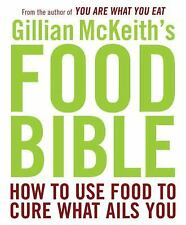 Gillian McKeith's Food Bible: How to Use Food to Cure What Ails You by McKeith,